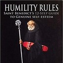 Humility Rules: St. Benedict's 12-Step Guide to Genuine Self-Esteem