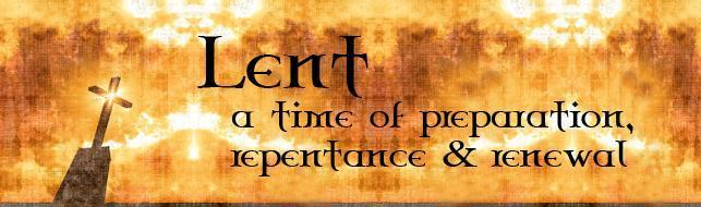 Lent, a time of preparation, repentance & renewal