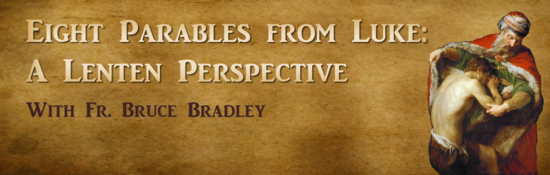Eight Parables from Luke: A Lenten Perspective with Fr. Bruce Bradley