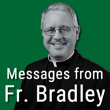 Messages from Fr. Bradley