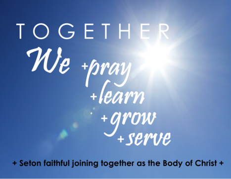 Together we pray, learn, grow, serve, Seton faithful joining with one another as the Body of Christ, Click this link to learn more
