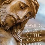 Senior Ministry: Praying the Stations of the Cross for Seniors