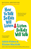 How To Talk So Kids Will Listen and Listen So Kids Will Talk Parenting Series