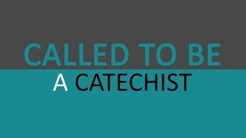 Called to Be a Catechist!