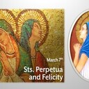 The Feast Day of St. Perpetua & St. Felicity