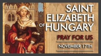 The Feast Day of St. Elizabeth of Hungary