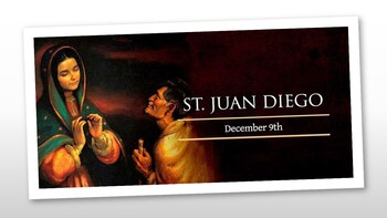 The Feast Day of St. Juan Diego