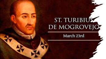 The Feast Day of St. Turibius of Mogrovejo