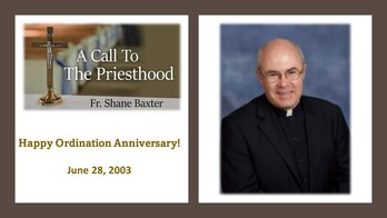 The 18th Anniversary of Ordination for Father Shane Baxter!
