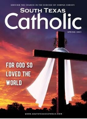 South Texas Catholic - Spring 2021 Edition -ONLINE