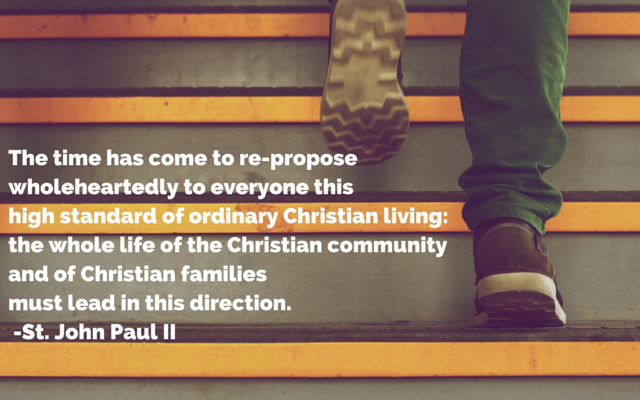 The time has come to re-propose wholeheartedly the high standard of ordinary Christian living