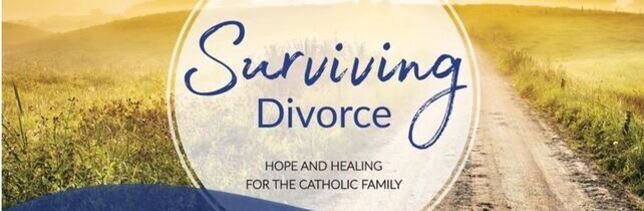 Surviving Divorce: Hope and Healing for the Catholic Family