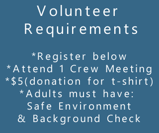 Volunteer Requirements: Register below Attend ONE Crew Meeting $5 suggested donation (T-shirt) Adults must have Safe Environment & Background Check