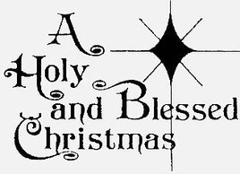 Holy and Blessed Christmas