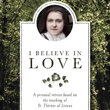 """I Believe in Love"" - St. Therese Book Study"