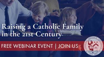 FREE Webinar: Raising a Catholic Family in the 21st Century