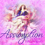 Holy Day of Obligation Assumption of the Blessed Virgen Mary