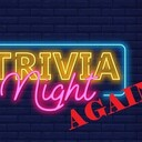TRIVIA NIGHT (again!!)