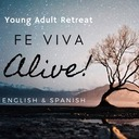 YOUNG ADULT RETREAT: ALIVE - FE VIVA