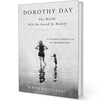 LESSONS I LEARNED FROM MY GRANDMOTHER, DOROTHY DAY