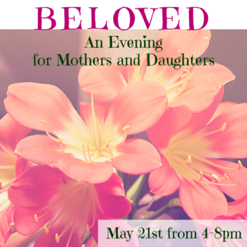 Beloved: An Evening for Mothers and Daughters