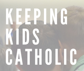 Keeping Kids Catholic