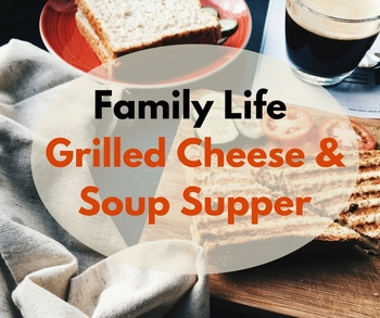 Family Life Grilled Cheese and Soup Supper