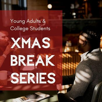 Young Adults & College Students: Xmas Break Series