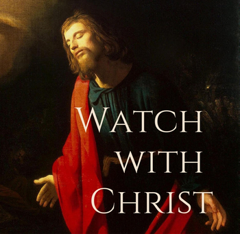 Watch with Christ: 24 Hours of Eucharistic Adoration