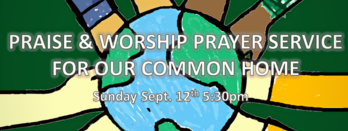 For Our Common Home: A Praise & Worship Prayer Service 9/12 5:30pm