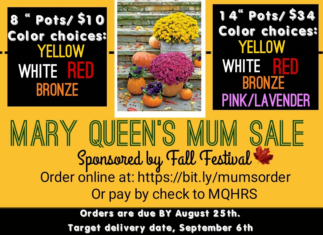 Mary Queen's Mum Sale  Orders due by 8/25