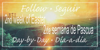 Thursday Second Week of Easter April 23 • Segundo Jueves de Pascua