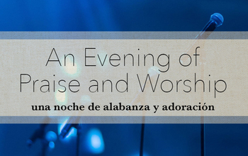 Evening of Praise and Worship • Una noche de alabanza y adoración