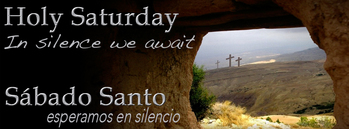 Holy Saturday, April 3, 2021 • Sábado Santo, 3 de Abril de 2021