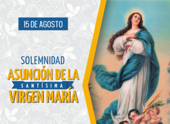 Sunday, August 15, 2021– The Solemnity of the Assumption of the Blessed Virgin Mary
