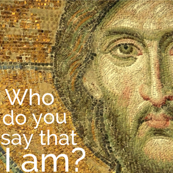 Today's Gospel: Who Do You Say I Am