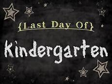 Last Day for Kindergarten
