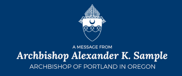 A Message from Archbishop Alexander K. Sample, Archbishop of Portland in Oregon