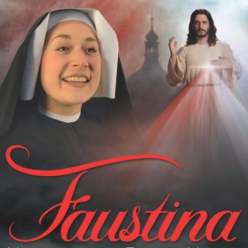 Faustina: Messenger of Mercy