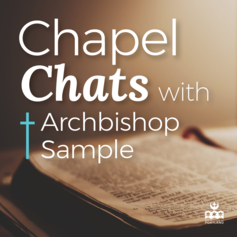 Chapel Chat with Archbishop Sample