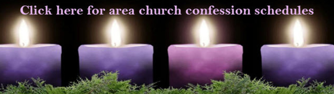 Click here for area churches Advent Confession Schedules