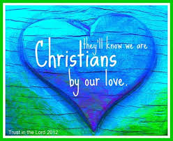 """THEY WILL KNOW WE ARE CHRISTIANS BY OUR LOVE"""