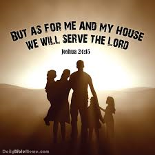 "JOSHUA 24:15 ""AS FOR ME AND MY HOUSEHOLD, WE WILL SERVE THE LORD"""