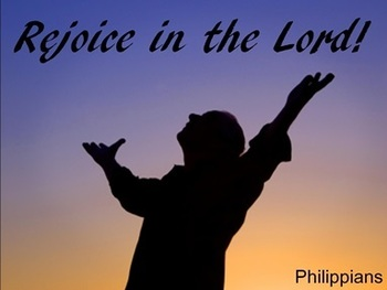 "REJOICE IN THE LORD ALWAYS!"" PHILIPPIANS 4:4"