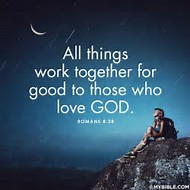 """TEACHING/TESTIMONY: """"ALL THINGS WORK FOR THE GOOD FOR THOSE WHO LOVE HIM"""" Romans 8:28"""