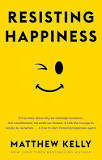 Resisting Happiness, by Matthew Kelly