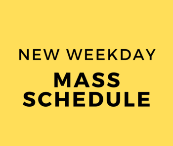 New Weekday Mass Schedule Effective August 5