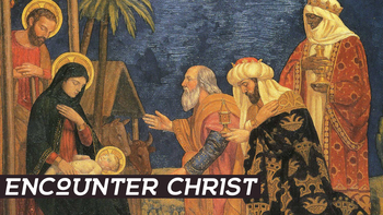 Encountering Christ: The Wise Men