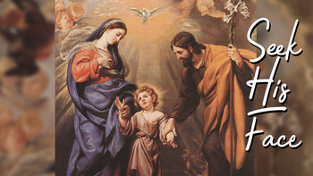 Seek His Face - Holy Family