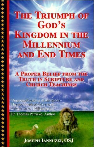 Divine Will UK. The Triumph of God's Kingdom in the Millenium and End Times by Father Joseph Iannuzzi. From approved Catholic Church teaching and from Scripture. The Second coming of Christ, the Last Judgement.